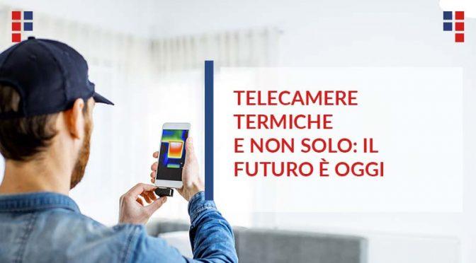Telecamere termiche e non solo: il futuro è oggi